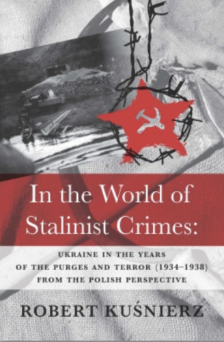 In the World of Stalinist Crimes: Ukraine in the Years of the Purges and Terror (1934‒1938) from the Polish Perspective